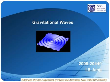 LOGO Gravitational Waves 2009-20440 I.S.Jang. www.themegallery.com 1. Introduction Contents ii. Waves in general relativity iii. Gravitational wave detectors.