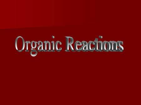 categories of organic reactions There are so many types of organic reactions. We're going to focus on just a few. There are so many types of organic reactions.
