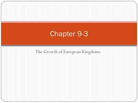 The Growth of European Kingdoms Chapter 9-3. Objectives Explain England and France in the High Ages List important English and French Rulers Analyze the.