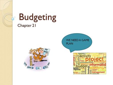 Budgeting Chapter 21 WE NEED A GAME PLAN. Your Personal Budget Estimated Portion of Your Total Monthly Income That Should Be Budgeted for Various Living.