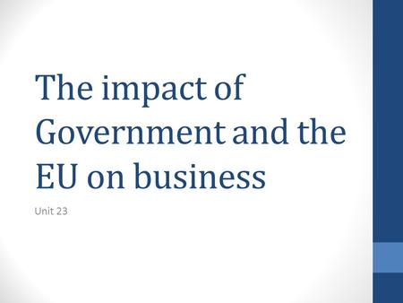 The impact of Government and the EU on business Unit 23.