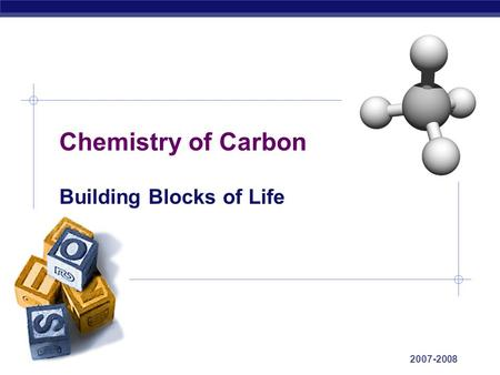 AP Biology Chemistry of Carbon Building Blocks of Life 2007-2008.