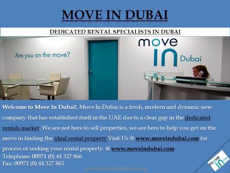 Welcome to Move In Dubai!, Move In Dubai is a fresh, modern and dynamic new company that has established itself in the UAE due to a clear gap in the dedicated.