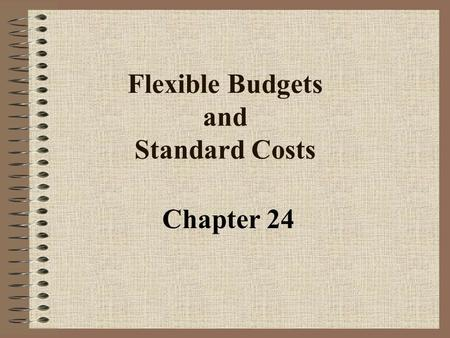 Flexible Budgets and Standard Costs Chapter 24. Objective 1 Prepare a Flexible Budget for the Income Statement.