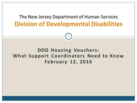 DDD Housing Vouchers: What Support Coordinators Need to Know February 12, 2016 1 The New Jersey Department of Human Services Division of Developmental.