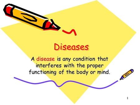 DiseasesDiseases A disease is any condition that interferes with the proper functioning of the body or mind. 1.