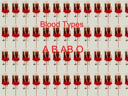 Blood Types A B AB O. Four major types of blood. A, B, AB, and O. Inherited from parents. Determined by presence or absence of an ANTIGEN on the surface.