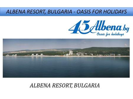 ALBENA RESORT, BULGARIA - OASIS FOR HOLIDAYS ALBENA RESORT, BULGARIA.