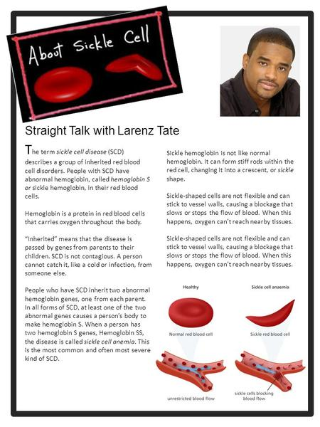 Straight Talk with Larenz Tate T he term sickle cell disease (SCD) describes a group of inherited red blood cell disorders. People with SCD have abnormal.