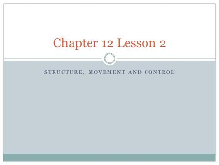 STRUCTURE, MOVEMENT AND CONTROL Chapter 12 Lesson 2.