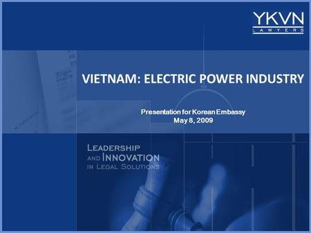 VIETNAM: ELECTRIC <strong>POWER</strong> INDUSTRY Presentation for Korean Embassy May 8, 2009.