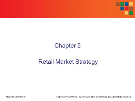Chapter 5 Retail Market Strategy McGraw-Hill/Irwin Copyright © 2009 by The McGraw-Hill Companies, Inc. All rights reserved.