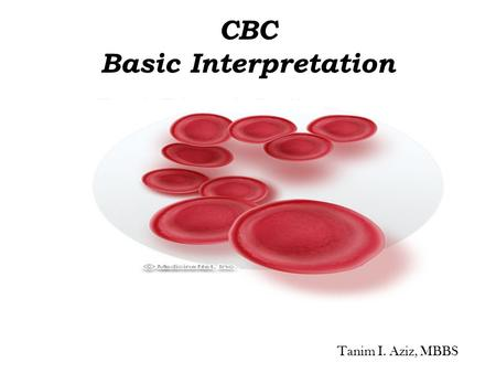 CBC Basic Interpretation Tanim I. Aziz, MBBS. CBC… is one of the most common laboratory tests in medicine. Typically, it includes the following: White.