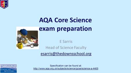 AQA Core Science exam preparation E Sarris Head of Science Faculty Specification can be found at: