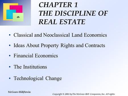 1 Copyright © 2001 by The McGraw-Hill Companies, Inc. All rights reserved. McGraw-Hill/Irwin CHAPTER 1 THE DISCIPLINE OF REAL ESTATE Classical and Neoclassical.