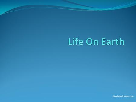Noadswood Science, 2011. Life On Earth To describe how life on Earth began Monday, June 06, 2016.