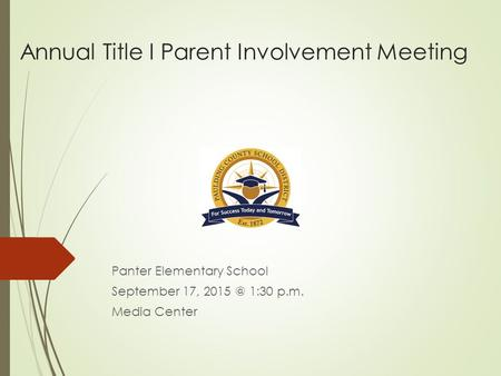 Annual Title I Parent Involvement Meeting Panter Elementary School September 17, 1:30 p.m. Media Center.