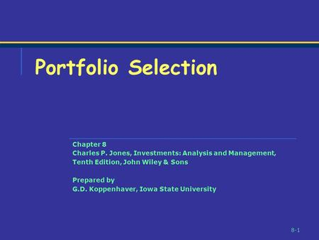 8-1 Chapter 8 Charles P. Jones, Investments: Analysis and Management, Tenth Edition, John Wiley & Sons Prepared by G.D. Koppenhaver, Iowa State University.