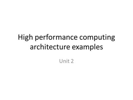 High performance computing architecture examples Unit 2.
