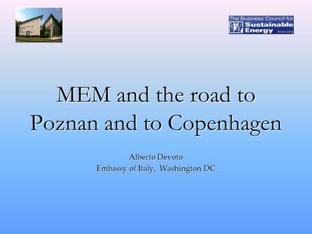 MEM and the road to Poznan and to Copenhagen Alberto Devoto Embassy of Italy, Washington DC.