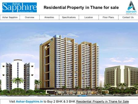 Ashar SapphireOverviewLocationFloor PlansAmenitiesSpecificationsContact Us Visit Ashar-Sapphire.in to Buy 2 BHK & 3 BHK Residential Property in Thane for.
