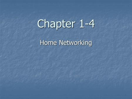 Chapter 1-4 Home Networking. Introduction Setting up a home network is probably one of the first networks that the student sets up. This is an exciting.