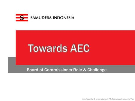 Confidential & proprietary of PT. Samudera Indonesia Tbk Board of Commissioner Role & Challenge.