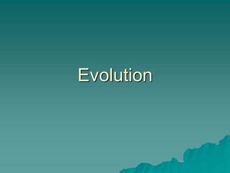 Evolution Theory of Evolution  Variation of genes in every population.  Some individuals of a population or species are better suited to survive and.
