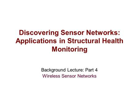 Background Lecture: Part 4 Wireless Sensor Networks Discovering Sensor Networks: Applications in Structural Health Monitoring.