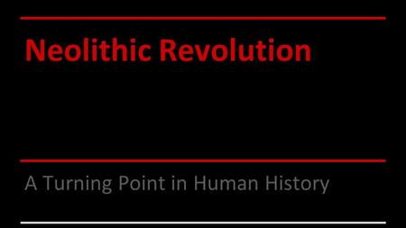 turning point neolithic revolution essay In what ways was the neolithic agricultural revolution a turning-point in history  for a neolithic revolution essay  revolution lead to a turning point when .
