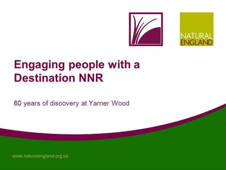 Engaging people with a Destination NNR 60 years of discovery at Yarner Wood.