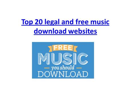Top 20 legal and free music download websites. I'm a big fan of Music, and Internet show you an easy way to download music. Of course, illegally downloading.
