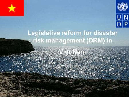 Legislative reform for disaster risk management (DRM) in Viet Nam.