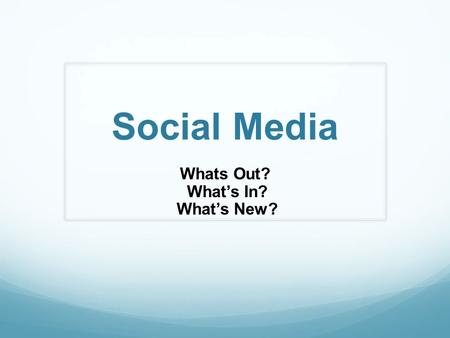 Social Media Whats Out? What's In? What's New?. Social Media- What's Out: Ask.fm Tumblr Facebook.
