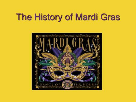 The History of Mardi Gras. Lupercalia The origins of Mardi Gras can be traced to Ancient Romans. The Ancient Romans would celebrate Lupercalia in mid.