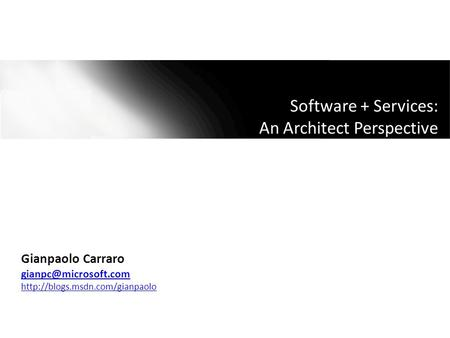 Software + Services: An Architect Perspective Gianpaolo Carraro
