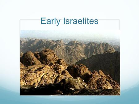 Early Israelites. The Land of Canaan Most ancient cultures worshipped many deities The Israelites, one of many peoples living in Canaan, followed monotheism,