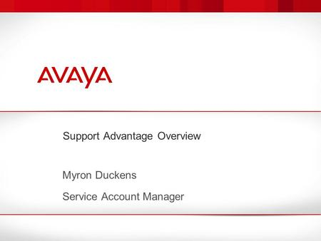 Support Advantage Overview Myron Duckens Service Account Manager.