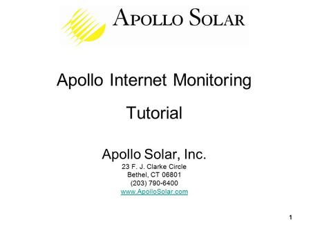 11111 Apollo Internet Monitoring Tutorial Apollo Solar, Inc. 23 F. J. Clarke Circle Bethel, CT 06801 (203) 790-6400 www.ApolloSolar.com www.ApolloSolar.com.