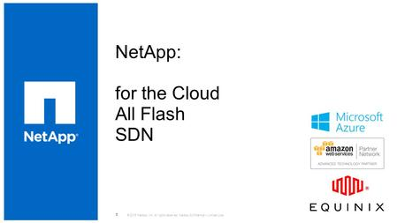 NetApp: for the Cloud All Flash SDN © 2015 NetApp, Inc. All rights reserved. NetApp Confidential – Limited Use 1.