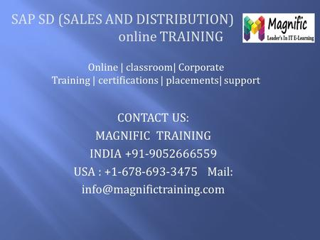 SAP SD (SALES AND DISTRIBUTION) online TRAINING Online | classroom| Corporate Training | certifications | placements| support CONTACT US: MAGNIFIC TRAINING.