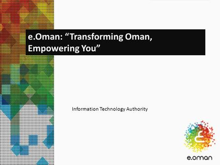 "Information Technology Authority e.Oman: ""Transforming Oman, Empowering You"""