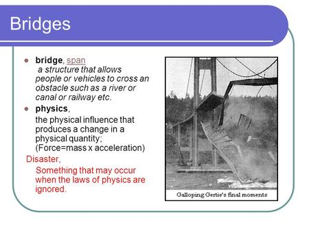 Bridges bridge, span a structure that allows people or vehicles to cross an obstacle such as a river or canal or railway etc.span physics, the physical.