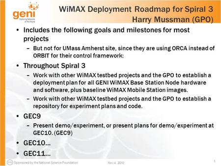 Sponsored by the National Science Foundation 1 Nov 4, 2010 WiMAX Deployment Roadmap for Spiral 3 Harry Mussman (GPO) Includes the following goals and milestones.