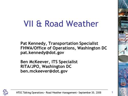 1 NTOC Talking Operations – Road Weather Management – September 30, 2008 VII & Road Weather Pat Kennedy, Transportation Specialist FHWA/Office of Operations,