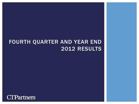 FOURTH QUARTER AND YEAR END 2012 RESULTS. The following is a Safe Harbor Statement under the Private Securities Litigation Reform Act of 1995: This press.