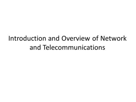 Introduction and Overview of Network and Telecommunications.