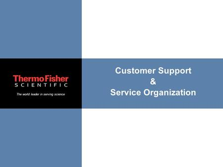 The world leader in serving science Customer Support & Service Organization.