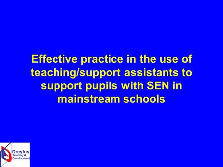 Effective practice in the use of teaching/support assistants to support pupils with SEN in mainstream schools.