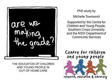 PhD study by Michelle Townsend Supported by the Centre for Children and Young People, Southern Cross University and the NSW Department of Community Services.